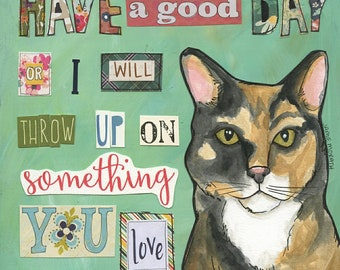 Throw Up, Have a good day or I will throw up on something you love, calico cat art print