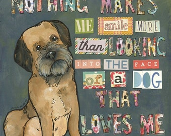 That Loves Me, Nothing makes me smile more than looking into the face of a dog that loves me. Border Terrier dog art print
