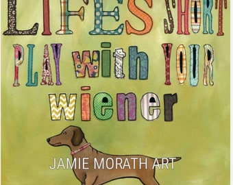 Life's Short, play with your wiener, green quote sign, dachshund dog art print, available in wood Ornament, funny dog quotes, pattern letter