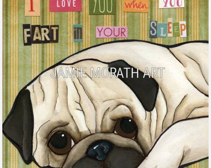 Fart in Your Sleep, fawn pug art print, I love you when you fart in your sleep. Also available in wood ornament