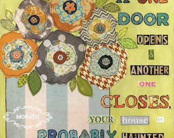 If one door opens and another one closes your house is probably haunted, funny flower quote art print