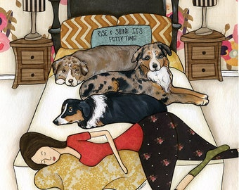 Rise and Shine, it Potty Time with Australian Shepherds on bed with  lady sleeping at end of bed, dog art print, bedroom home decor