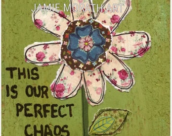 Perfect Chaos, This is our perfect chaos, mixed media flower painting on reclaimed wood wall art print, green, rose pattern paper, ornament