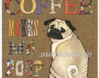 Coffee Makes Me Poop, Pug dog art print, fawn pug print available on stained wood ornament