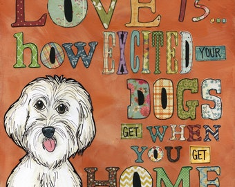 Excited Your Dogs Get, Maltese stained wood ornament with a print, Love is how excited your dog gets when you get home