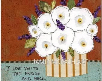 Fridge and Back, Love you to the fridge and back, flower art print
