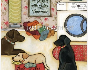 Loads of Lab, Laundry Today naked tomorrow with labs, wall art sign, laundry room home decor, ornaments available, Labrador retriever