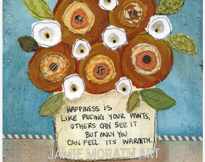 Feel It's Warmth flowerprint, Happiness is like peeing your pants, others can see it but only you can feel its warmth