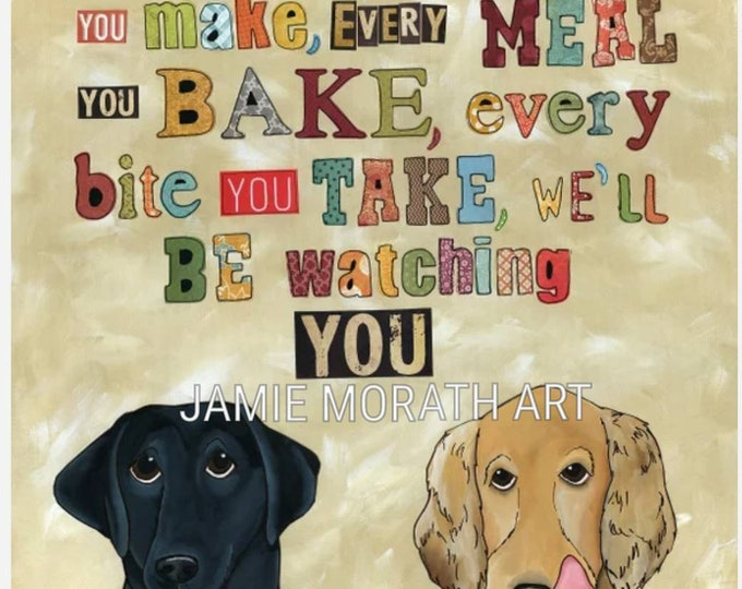 Be Watching You, Every snack you make, every meal you bake, every bite you take we'll be watching you, Labrador golden dachshund