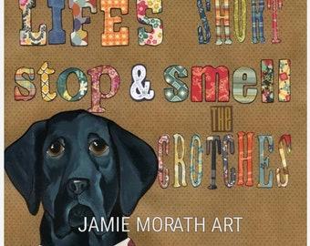 The Crotches, Life's Short stop and smell the crotches, black Labrador retriever dog art print, funny dog quote, ornament