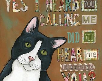 I Hear You, Yes I heard you calling me. Did you hear me ignoring you? Cat art print