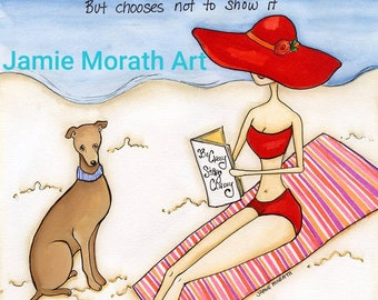 Classy ~ Classy is when a woman has everything to flaunt but chooses not to show it. Greyhound dog art print, beach art