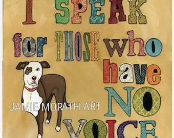 Speak For Those, who have no voice dog art quote print, tripod 3 leg pit bull dog, rescue dog pic, painting, ornament