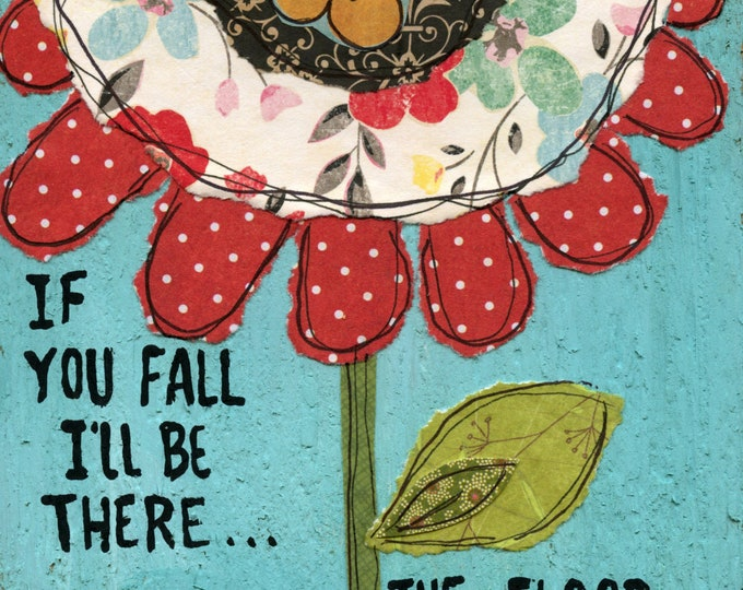 The Floor, If you fall I'll be there, the floor, funny quotes, sign home decor flower art, mixed media flower painting