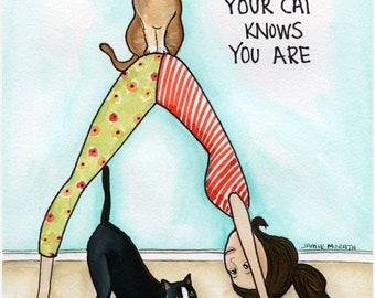 Your Cat Knows ~ Be the person your cat knows you are. Cat yoga art print, original