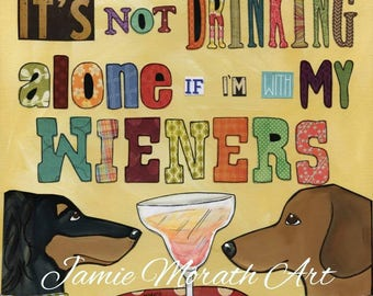 Drinking With Wieners, It's not drinking alone if I'm with my wieners, dachshund dog quote art print, ornaments available, martini drinks