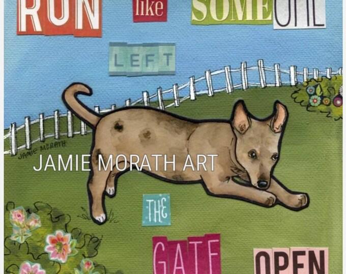 Run Like, someone left the gate open, dog garden yard art, dog fence running, ornament, dog art print