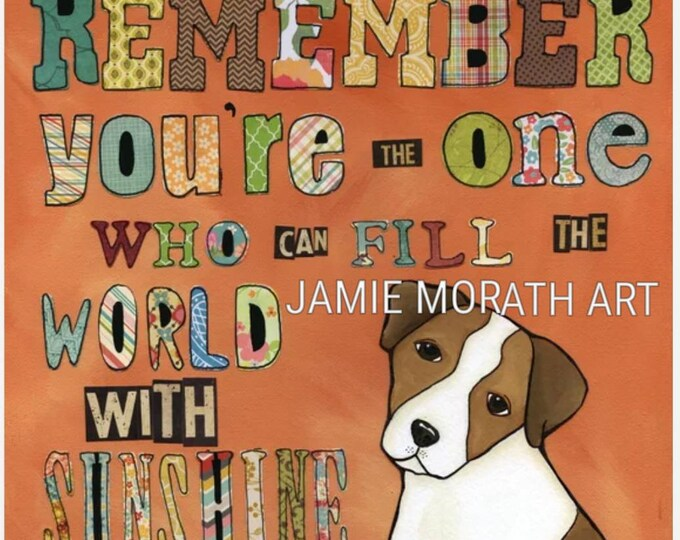 Remember, your the one who can fill the world with sunshine dog art quote prints, jack Russell terrier dog ornament with print, lettering