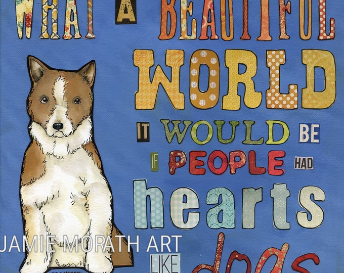Hearts Like Dogs, Whata beautiful world it would be if people had hearts like dogs, dog quotes sign saying, dog art print