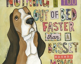 Basset Hound Howl, Nothing gets you out of bed faster than a Basset Hounds Howl, dog art quote print