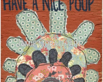 Have a Nice Poop, flower art print, funny bathroom sign, saying, painting on reclaimed wood, mixed media flower art