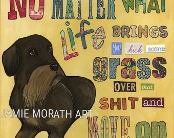 No Matter What, life brings you kick some grass over that shit and move on, funny wirehaired dachshund quote art print, Ornament available
