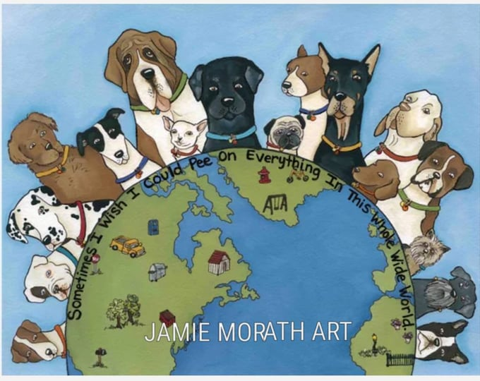 Sometimes I Wish Globe, sometimes I wish I could pee on everything in this whole wide world, dog quotes, art print, pug, Dalmatian, Boston