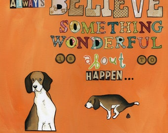 Always Believe, something wonderful is about to happen, two beagle dogs one pooping, funny dog art quote print