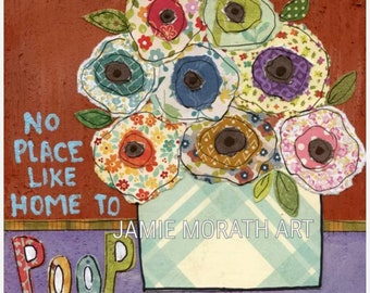 Home to Poop, no place like home to poop, flower mixed media art, home painting