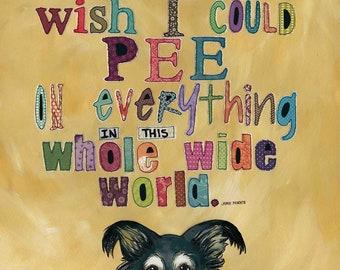 Pee on Everything, Chihuahua art print