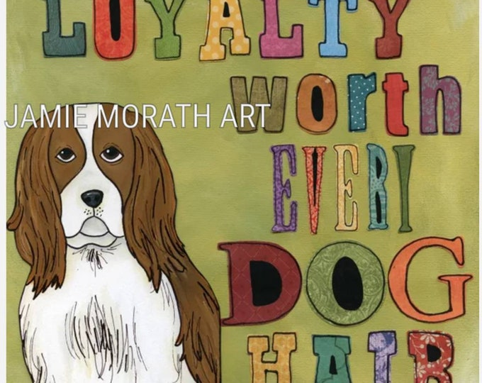 Loyalty, worth every dog hair, King Charles spaniel dog art quote, print, wood ornament, pattern letter quote art painting, dog hair