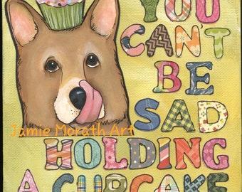 Cupcake, You can't be sad holding a cupcake, corgi dog art print