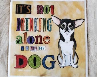 Drinking Alone coaster, chihuahua dog