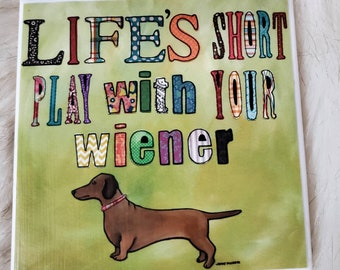 Lifes Short coaster, dachshund, wiener dog, sausage dog