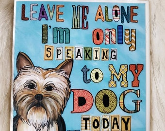 Only My Dog coaster, Yorkie, Yorkshire terrier