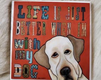Life is Better coaster, yellow Labrador retriever