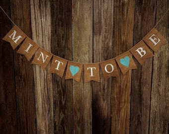 MINT TO BE Burlap Banner, Bridal Shower Banner, Wedding Banner, Engagement Banner, Bridal Shower Decor, Rustic Wedding, Mint Wedding Decor