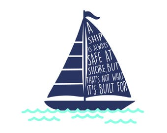 A Ship Is Always Safe At Shore But That's Not What It's Built For Decal | Nautical Decal | Quote Decal | Sailboat Decals | Beach Decals |