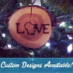 LOVE Wisconsin Holiday Ornament Woodburn Log Slice