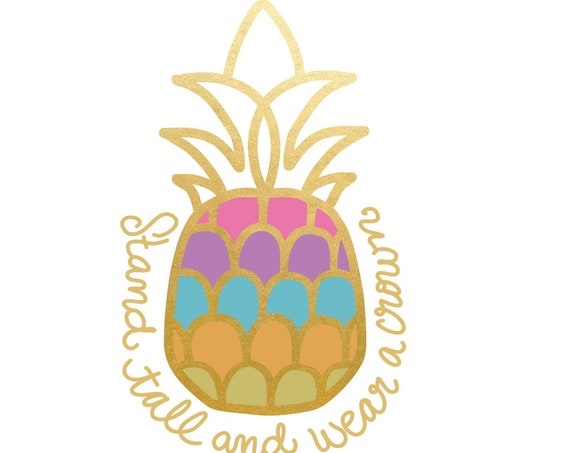Pineapple SVG - EPS - DXF & pdf - stand tall and wear a crown optional text, summer svg