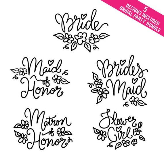 Bride SVG, Bridal Party SVG Bundle, Brides Maid SVG, Maid of Honor svg, Flower Girl svg, matron of honor svg, handlettered, flower svg