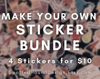 Make Your Own Sticker Bundle, Any Four Stickers of YOUR Choice!