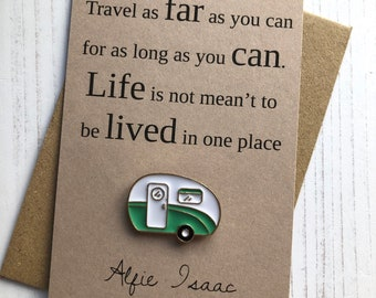 Travel as far as you can for as long as you can .... Caravan Enamel Pin Badge Gift