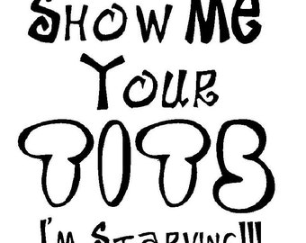 Show Me Your Tits Im Starving White Baby Onesie Raunchy Funny Silly Cute Bodysuit Bot Or Girl Free Shipping