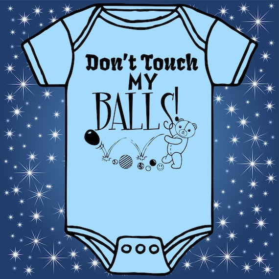 Don/'t Touch My Balls Funny Cute Baby Onesie Shower Gift Raunchy Bodysuit