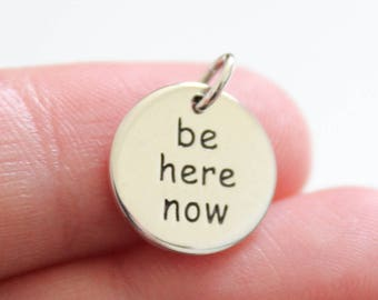 Sterling Silver Be Here Now Charm, Be Here Now Word Charm, Be Here Now Pendant, Be Here Now Saying Charm, Be Here Now Saying Pendant