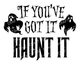 If you've got it haunt it Digital SVG | Ghosts  | SVG Cut File | Digital Download | Cricut | Silhouette | Halloween