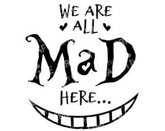 Alice in Wonderland We Are All Mad Here Digital SVG  | Cheshire Cat | SVG Cut File | Digital Download | Cricut | Silhouette