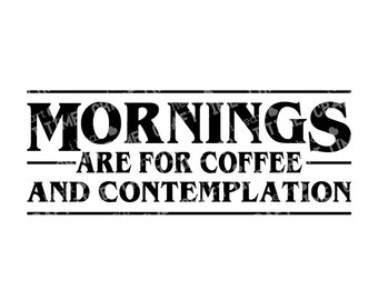 Mornings are for coffee and contemplation SVG Cut File | Stranger Things | Hopper | Digital Download | Cricut | Silhouette