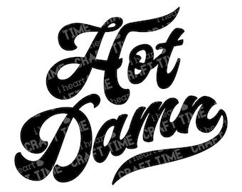 Hot Damn SVG Cut File | Digital Download | Cricut | Silhouette
